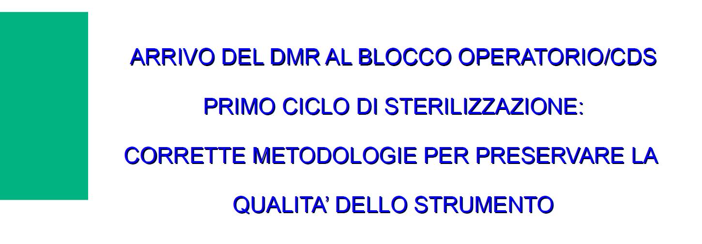 Arrivo del DMR al blocco operatorio/CDS, primo ciclo di sterilizzazione: corrette metodologie per preservare la qualità dello strumento